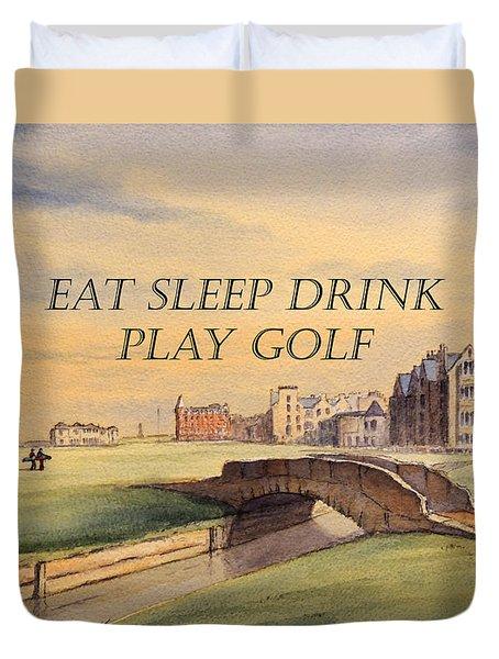 Eat Sleep Drink Play Golf - St Andrews Scotland Duvet Cover by Bill Holkham