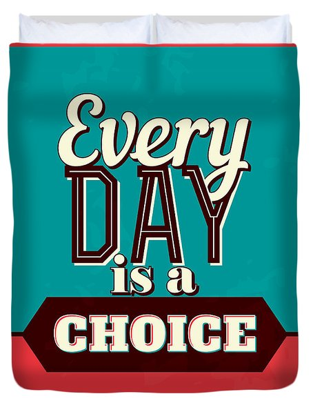 Every Day Is A Choice Duvet Cover