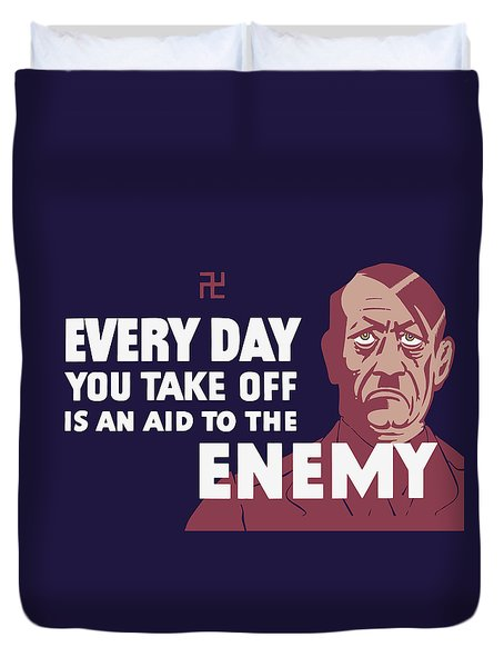 Every Day You Take Off Is An Aid To The Enemy Duvet Cover by War Is Hell Store