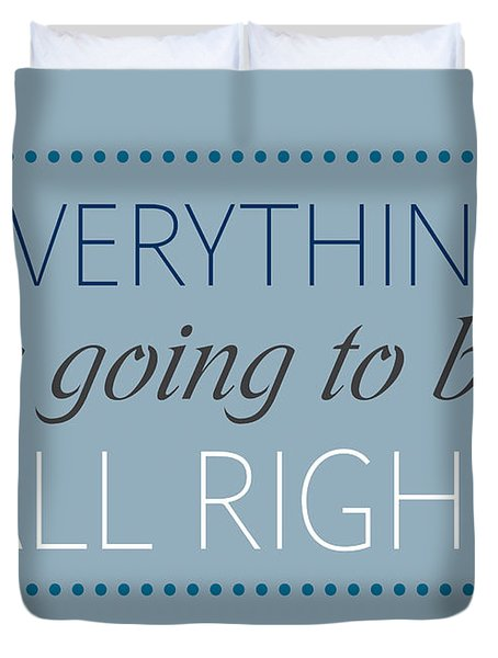 Everything Is Going To Be All Right Duvet Cover