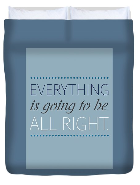 Everything Is Going To Be All Right Duvet Cover by Luzia Light