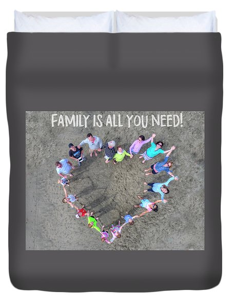 Family Is All You Need Duvet Cover