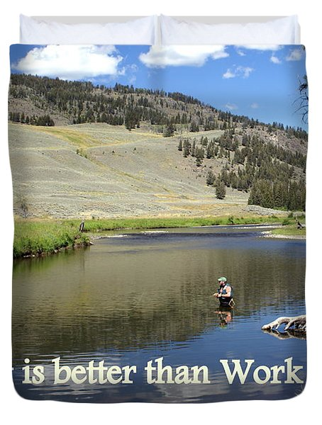Fishing Is Better Than Work Duvet Cover by Marty Koch