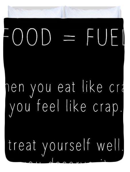 Food Is Fuel Duvet Cover