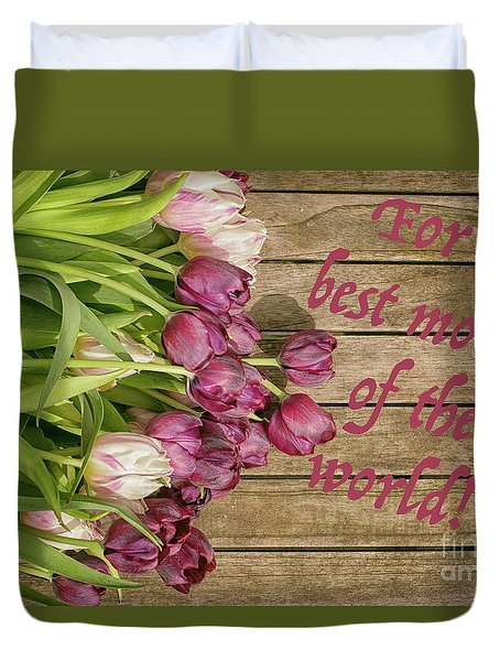 Duvet Cover featuring the photograph For The Best Mother Of The World by Patricia Hofmeester