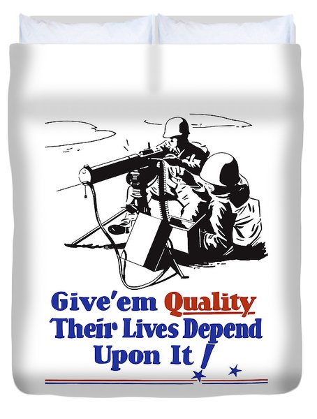 Give Em Quality Their Lives Depend On It Duvet Cover by War Is Hell Store
