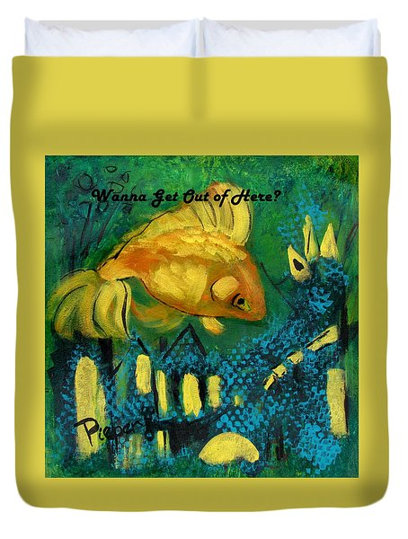 Goldfish Wants To Get Out Of Here Duvet Cover by Betty Pieper
