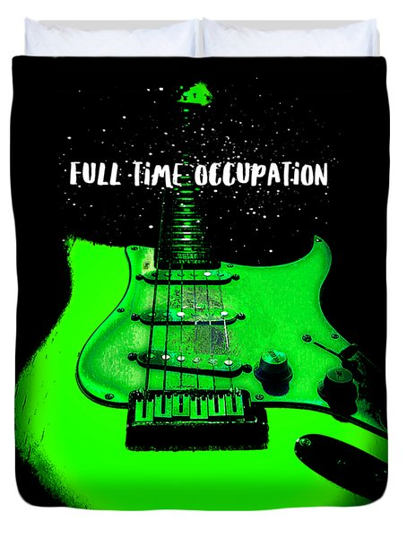 Duvet Cover featuring the photograph Green Guitar Full Time Occupation by Guitar Wacky