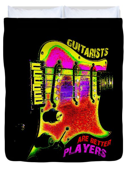 Duvet Cover featuring the photograph Guitarists Are Better Players by Guitar Wacky