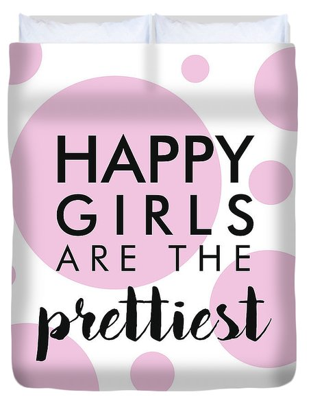 Happy Girls Are The Prettiest Duvet Cover