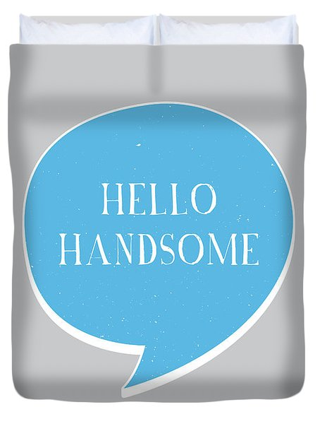 Hello Handsome Duvet Cover