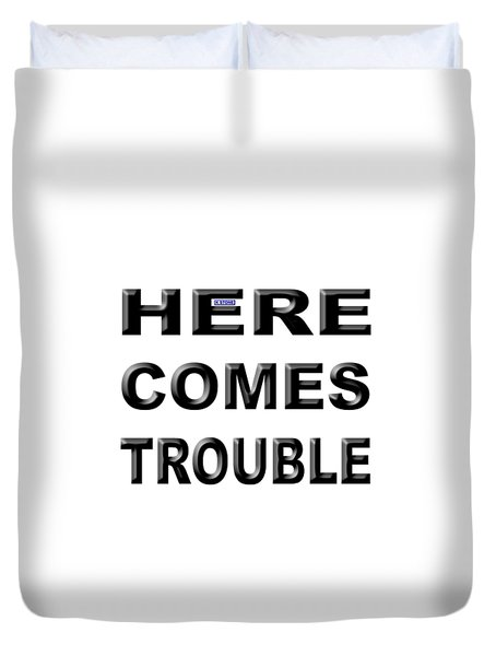 Here Comes Trouble Duvet Cover