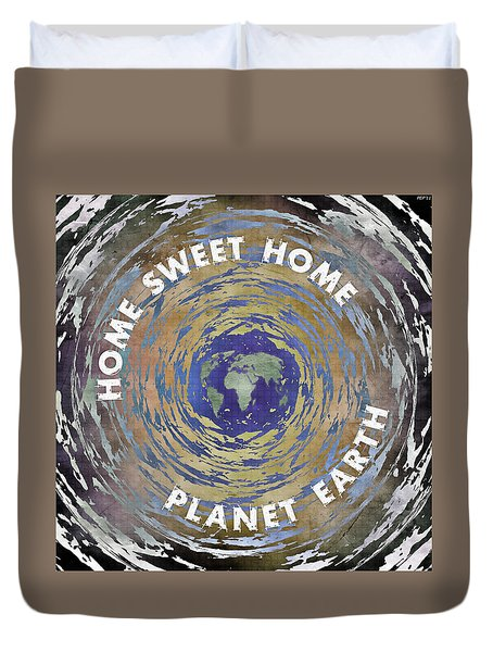 Duvet Cover featuring the digital art Home Sweet Home Planet Earth by Phil Perkins