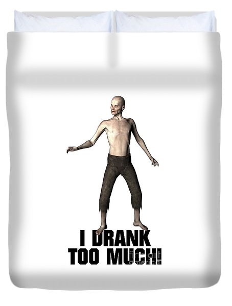 I Drank Too Much Duvet Cover by Esoterica Art Agency