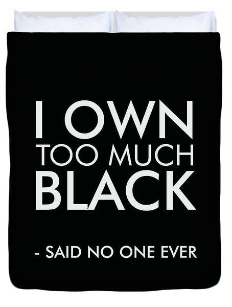 I Own Too Much Black - Minimalist Print - Typography - Quote Poster Duvet Cover
