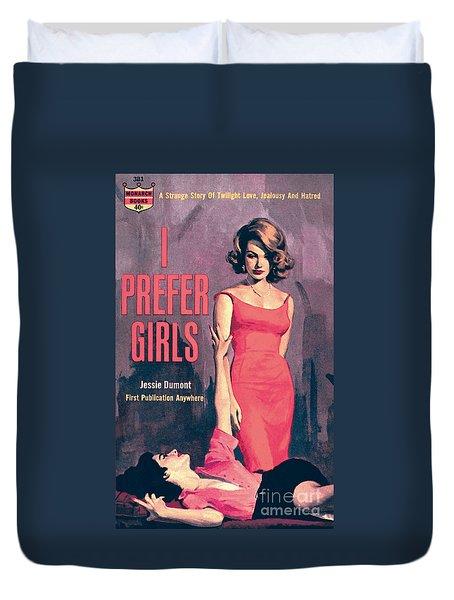 I Prefer Girls Duvet Cover by Robert Maguire