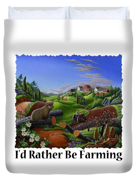 Id Rather Be Farming - Springtime Groundhog Farm Landscape 1 Duvet Cover by Walt Curlee
