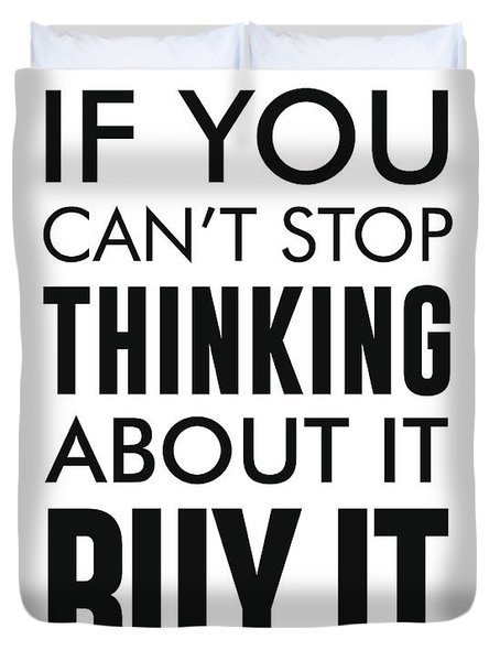 If You Can't Stop Thinking About It, Buy It - Minimalist Print - Typography - Quote Poster Duvet Cover