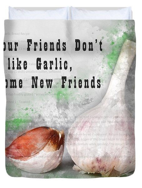 If Your Friends Dont Like Garlic, Get Some New Friends Duvet Cover