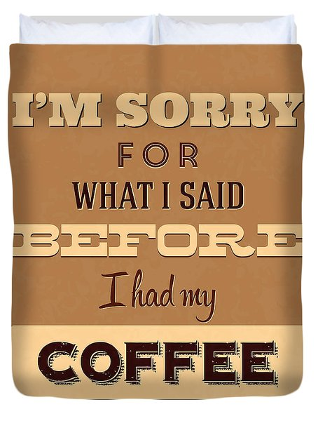 I'm Sorry For What I Said Before Coffee Duvet Cover