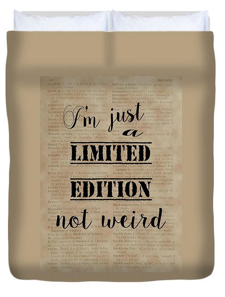 Inspiring Quotes Not Weird Just A Limited Edition Duvet Cover by Georgeta Blanaru