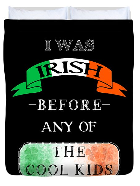 Irish Before Any Of The Cool Kids Duvet Cover