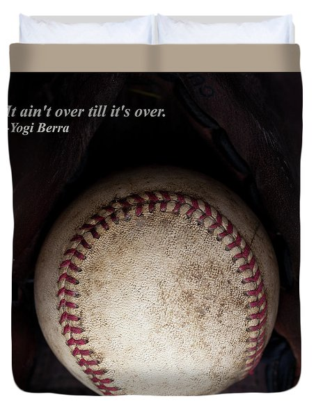 It Ain't Over Till It's Over - Yogi Berra Duvet Cover by David Patterson