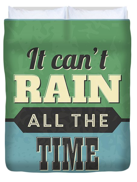 It Can't Rain All The Time Duvet Cover