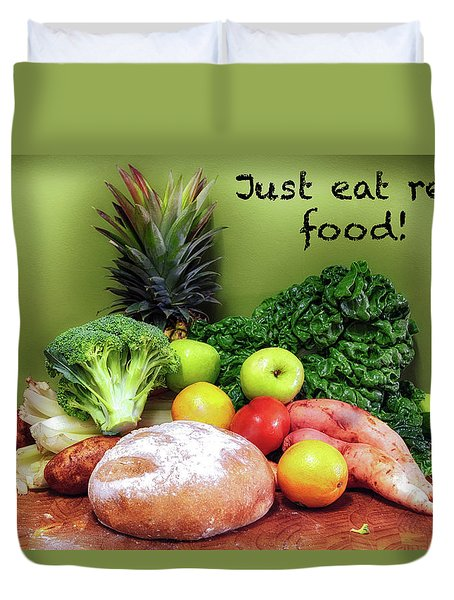 Just Eat Real Food Duvet Cover