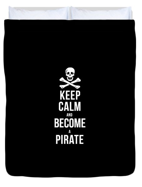 Keep Calm And Become A Pirate Tee Duvet Cover