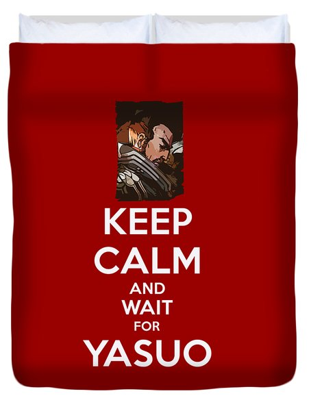 Keep Calm And Wait For Yasuo Duvet Cover
