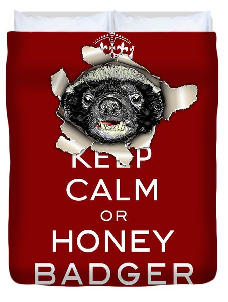 Keep Calm Or Honey Badger...  Duvet Cover