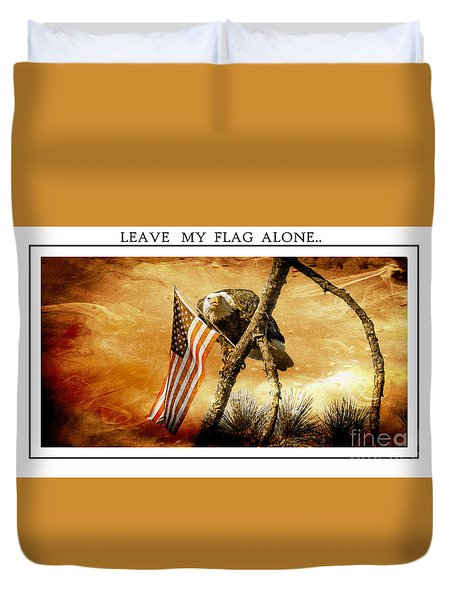 Leave My Flag Alone Duvet Cover by Geraldine DeBoer