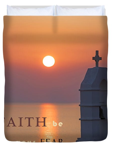 Let Your Faith Be Bigger Than Your Fear Duvet Cover