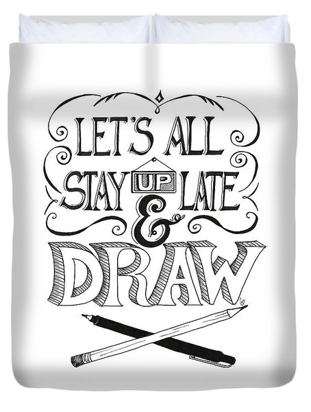 Lets All Stay Up Late And Draw Duvet Cover
