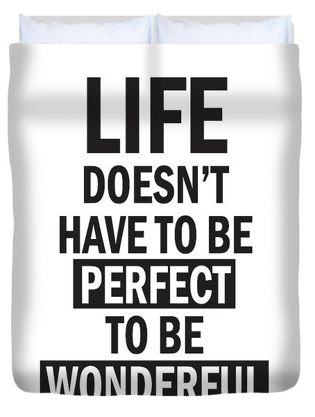 Life Doesn't Have To Be Perfect To Be Wonderful Duvet Cover