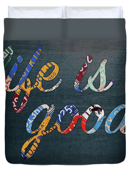 Life Is Good Lettering Word Phrase In Recycled Vintage License Plates On Metal Duvet Cover