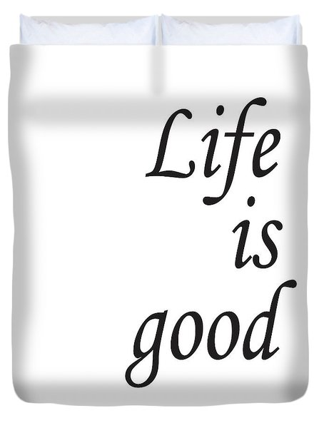 Life Is Good Duvet Cover