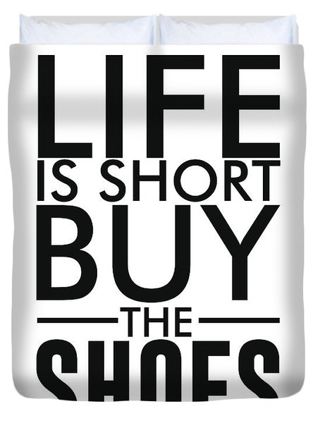 Life Is Short , Buy The Shoes Duvet Cover