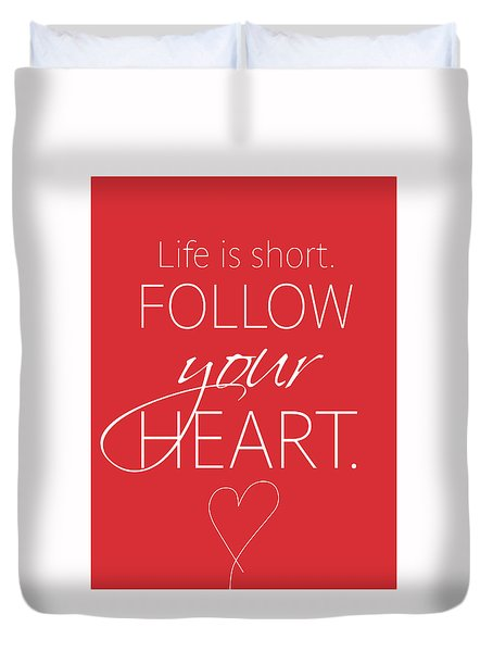 Life Is Short. Follow Your Heart Duvet Cover