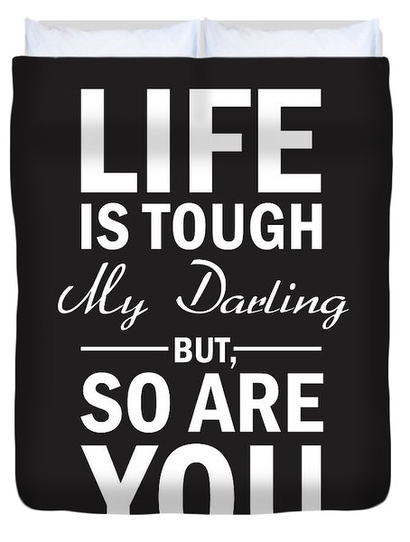 Life Is Tough My Darling, But So Are You Duvet Cover