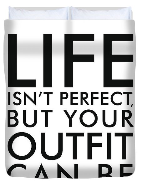 Life Isn't Perfect, But Your Outfit Can Be Duvet Cover