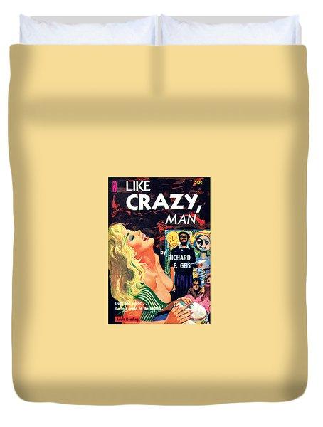 Like Crazy, Man Duvet Cover