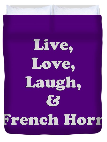 Live Love Laugh And French Horn 5600.02 Duvet Cover