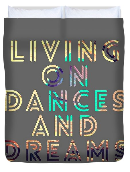 Living On Dances And Dreams Duvet Cover