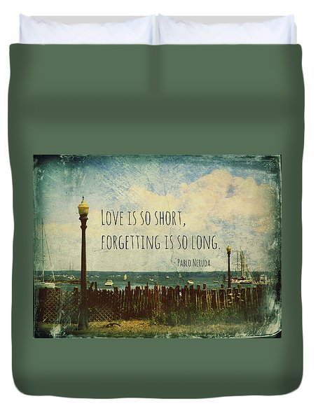 Love Is So Short Pablo Neruda Quotation Art II Duvet Cover