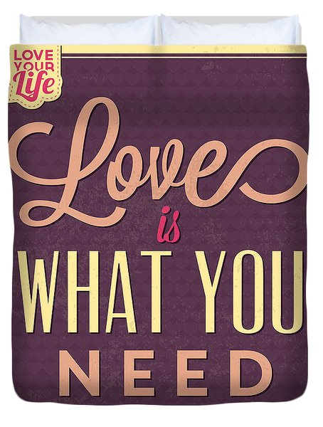 Love Is What You Need Duvet Cover