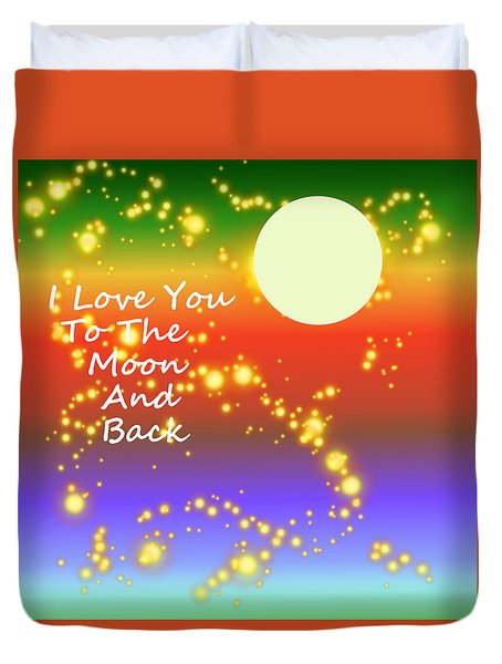 Duvet Cover featuring the digital art Love You To The Moon And Back by Kathleen Sartoris