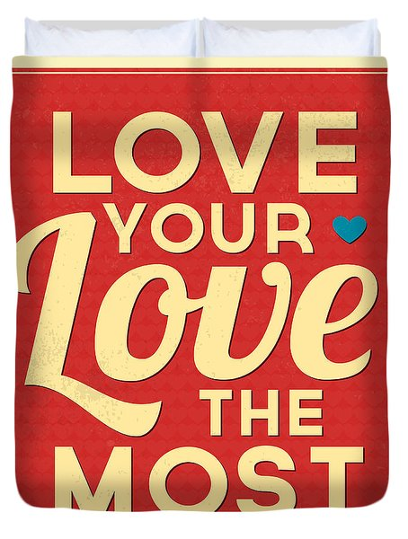 Love Your Love The Most Duvet Cover