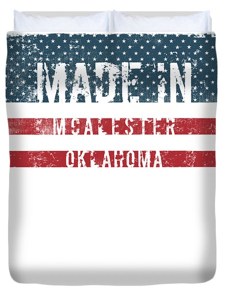 Made In Mcalester, Oklahoma Duvet Cover